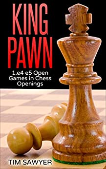 King Pawn: 1.e4 e5 Open Games in Chess Openings by [Sawyer, Tim]