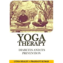 Yoga Therapy: Diabetes and its Prevention: A sequence designed to prevent and/or control diabetes