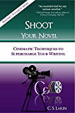 Shoot Your Novel: Cinematic Techniques to Supercharge Your Writing (The Writer's Toolbox Series)