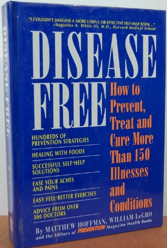 Disease Free: How to Prevent, Treat and Cure More Than 150 Illnesses and Conditions