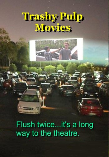 TRASHY PULP MOVIES. Double Feature. Flush two times..it is a lengthy method to the theatre.