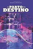 El Parto Del Destino, Mario Mendez, 1493508717