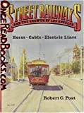 Street Railways and the Growth of Los Angeles: Horse, Cable, Electric Lines by Robert C. Post front cover