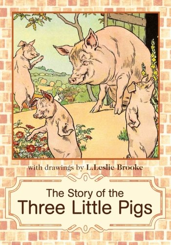 The Story of the Three Little Pigs: L. Leslie Brooke (Full Story Of The Three Little Pigs)