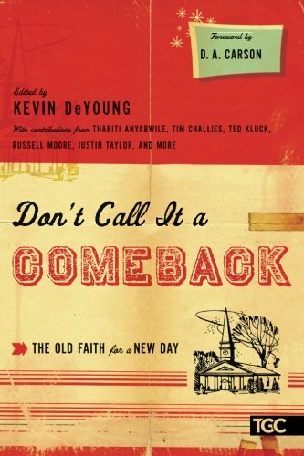 Don't Call It a Comeback: The Old Faith for a New Day (Gospel Coalition Series)