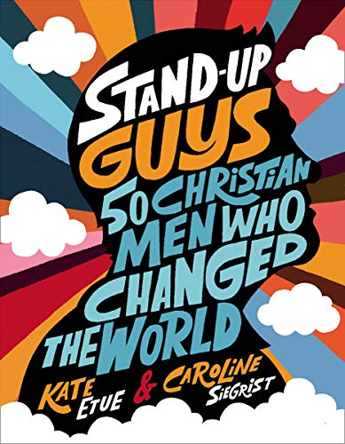 Stand-Up Guys: 50 Christian Men Who Changed the World