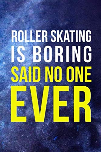 Roller Skating Is Boring Said No One Ever: Roller Skate Notebook Journal Composition Blank Lined Diary Notepad 120 Pages Paperback Black Blue por Patterson AK, Louisa