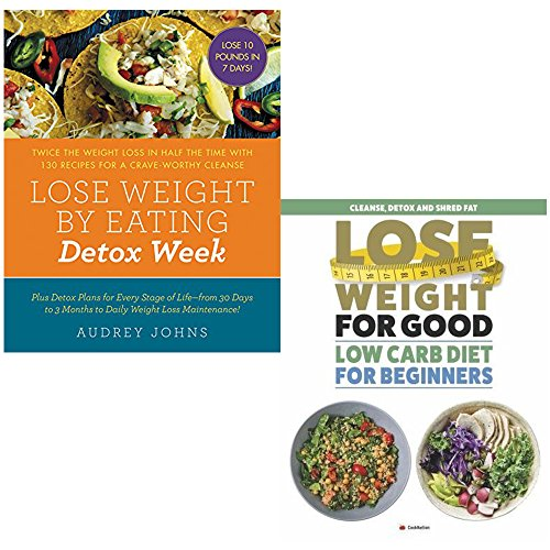 Lose Weight By Eating Detox Week And Lose Weight For Good Low Carb Diet For Beginners 2 Books Collection Set   Twice The Weight Loss In Half The Time With 130 Recipes For A Crave Worthy Cleanse  Clean