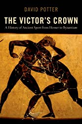 The Victors Crown: A History of Ancient Sport from Homer to Byzantium