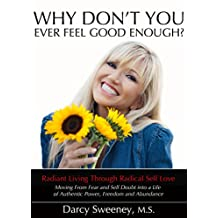Why Don't You Ever Feel Good Enough?: Radiant Living Through Radical Self-Love