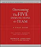 Overcoming The Five Dysfunctions of a Team: A Field Guide for Leaders, Managers, and Facilitators (J–B Lencioni Series)