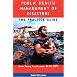 Public Health Management of Disasters: The Practice Guide, Second Edition ~ Linda Young Landesman