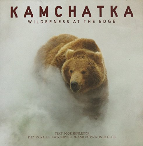 KAMCHATKA : WILDERNESS AT THE EDGE