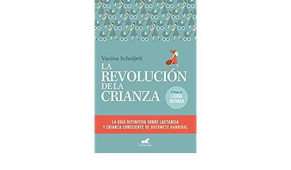 Amazon.com: La revolución de la crianza: La guía definitiva sobre la lactancia y la crianza consciente de Duérmete Hannibal (Spanish Edition) eBook: Vanina ...