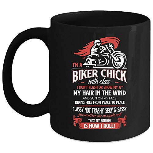 I'm A Biker Chick With Class I Don't Flash Coffee Mug, My Hair In The Wind And Sun On My Face Coffee Cup, Perfect for Wine, Coffee, Tea (Coffee Mug -