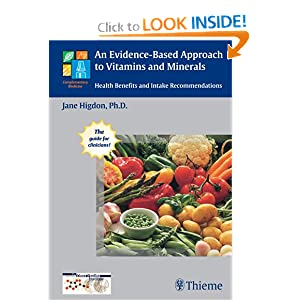 An Evidence-Based Approach to Vitamins and Minerals: Health Benefits and Intake Recommendations Jane Higdon and Victoria Drake