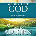 We Shall See God: Charles Spurgeon's Classic Devotional Thoughts on Heaven Audiobook by Randy Alcorn Narrated by Randy Alcorn, Simon Vance