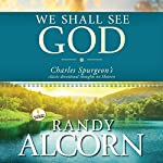We Shall See God: Charles Spurgeon's Classic Devotional Thoughts on Heaven | Randy Alcorn