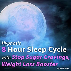 Hypnosis 8 Hour Sleep Cycle with Stop Sugar Cravings, Weight Loss Booster (The Sleep Learning System) Speech