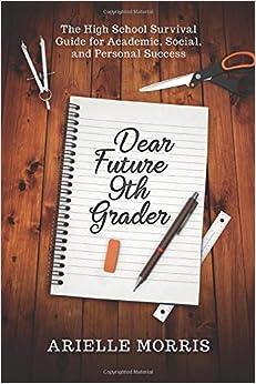 Dear Future 9th Grader: The High School Survival Guide