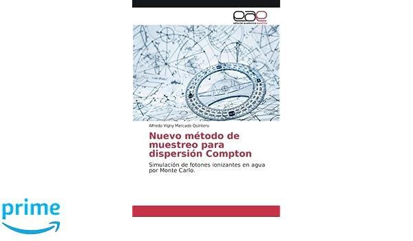 Nuevo método de muestreo para dispersión Compton: Simulación de fotones ionizantes en agua por Monte Carlo: Amazon.es: Alfredo Vigny Mercado Quintero: ...