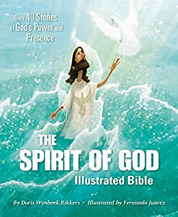 The Spirit of God Illustrated Bible: Over 40 Stories of God's Power and Presence by [Rikkers, Doris Wynbeek]