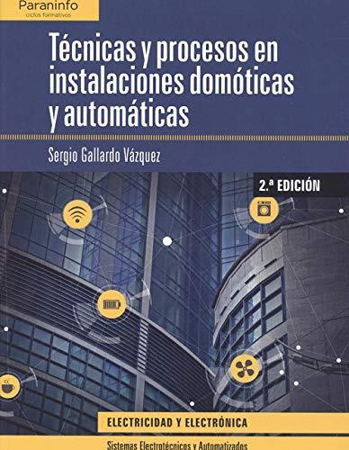 Técnicas y procesos en instalaciones domóticas y automáticas por GALLARDO VÁZQUEZ, SERGIO