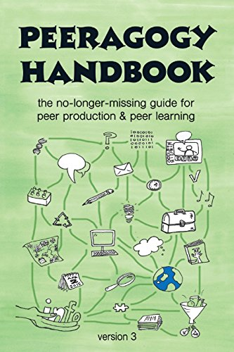 The Peeragogy Handbook, V. 3: The No-Longer-Missing Guide to Peer Learning & Peer Production