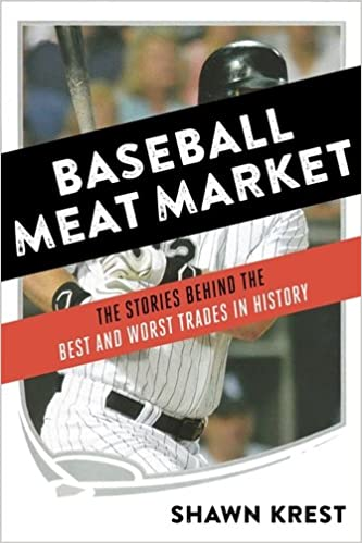 Baseball Meat Market The Stories Behind Best And Worst Trades In History Shawn Krest 9781624142383 Amazon Books