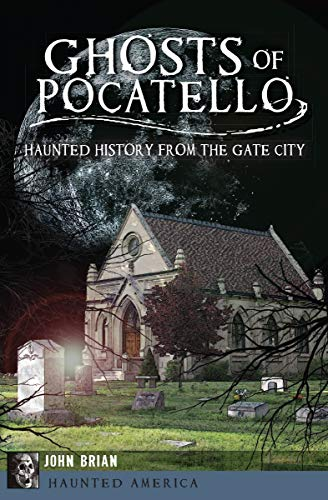 Ghosts of Pocatello: Haunted History from the Gate City (Haunted -