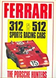 Ferrari 312 and 512 Sports Racing Cars : The Porsche Hunters, Bamsey, Ian, 0854295771