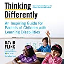 Thinking Differently: An Inspiring Guide for Parents of Children with Learning Disabilities Audiobook by David Flink Narrated by Roger Wayne