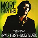 More Than This: The Best Of Bryan Ferry & Roxy Music