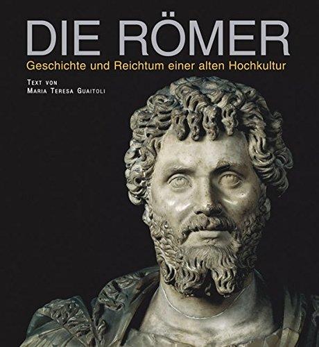 Die Römer: Geschichte und Reichtum einer alten Hochkultur