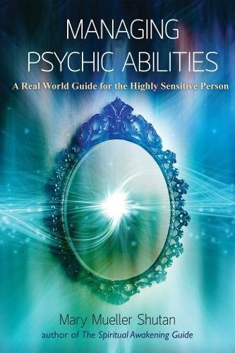 Managing Psychic Abilities: A Real World Guide for the Highly Sensitive Person pdf