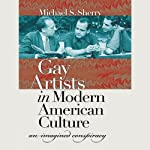 Gay Artists in Modern American Culture: An Imagined Conspiracy | Michael S. Sherry