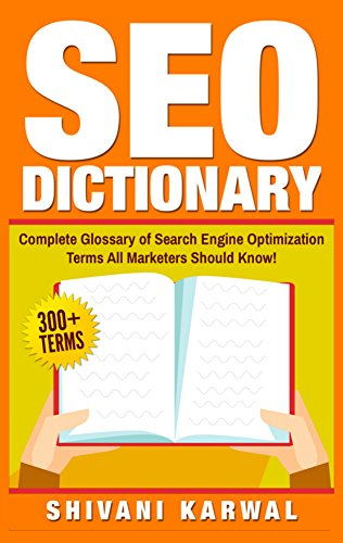 SEO Dictionary: Complete Glossary of Search Engine Optimization Terms: 300+ Terms of Essential SEO Jargon All Marketers Should Know! by Shivani Karwal