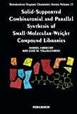 Solid-Supported Combinatorial and Parallel Synthesis of Small-Molecular-Weight Compound Libraries 9780080432571