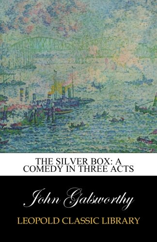 Download The Silver Box: A Comedy in Three Acts PDF