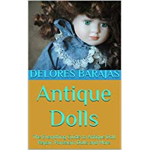 Antique Dolls: The Everything Guide to Antique Doll Repair, Porcelain Dolls and More