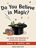 img - for Do You Believe in Magic?: The Sense and Nonsense of Alternative Medicine book / textbook / text book