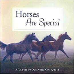 Horses Are Special: A Tribute to Our Noble Companions
