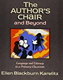 The Author's Chair and Beyond : Language and Literacy in a Primary Classroom, Karelitz, Ellen B., 0435087819