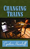 Changing Trains, Cynthia Haseloff, 1611736188