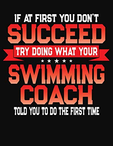 If At First You Don't Succeed Try Doing What Your Swimming Coach Told You To Do The First Time: College Ruled Composition Notebook Journal por J M Skinner
