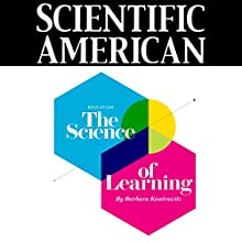 Scientific American: The Science of Learning (English) Périodique Auteur(s) : Barbara Kantrowitz Narrateur(s) : Mark Moran