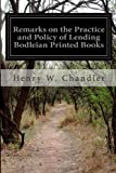 Remarks on the Practice and Policy of Lending Bodleian Printed Books, Henry W. Chandler, 1499595867