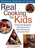 Cooking School Of Aspen's Real Cooking For Kids: Inside-out Spaghetti, Lucky Duck And More Recipes For The Junior Chef