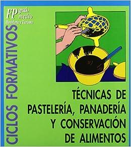 Tecnicas de Pasteleria, Panaderia y Conservacion D (Spanish Edition): Carme Picas, Anna Vigata: 9788477384564: Amazon.com: Books