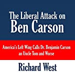 The Liberal Attack on Ben Carson: America's Left Wing Calls Dr. Benjamin Carson an Uncle Tom and Worse | Richard West